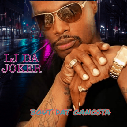 LJ Da Joker - Bout Dat Gangsta